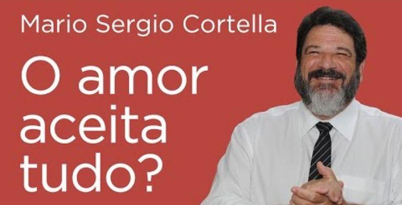 Mensagem Em Vídeo O Amor Aceita Tudo Mario Sergio Cortella