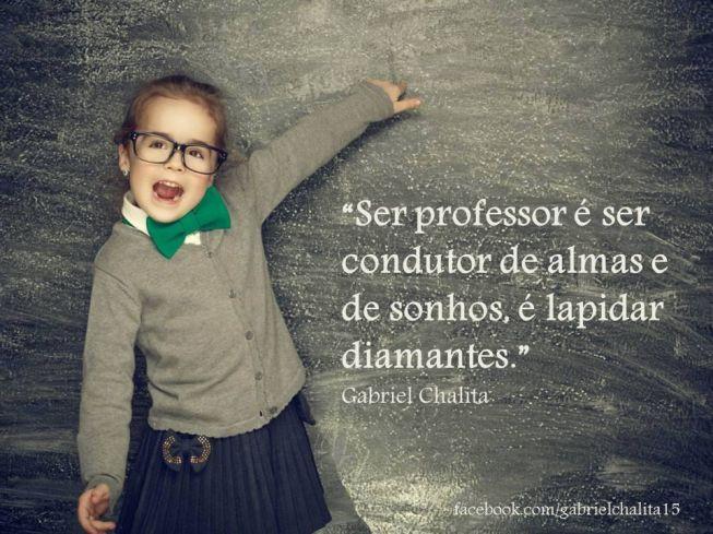 Frases De Dia Do Professor: Ser Professor é Ser Condutor De Almas E De Sonhos, é