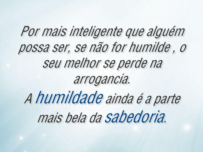 A humildade ainda é a parte mais bela da sabedoria - Frase