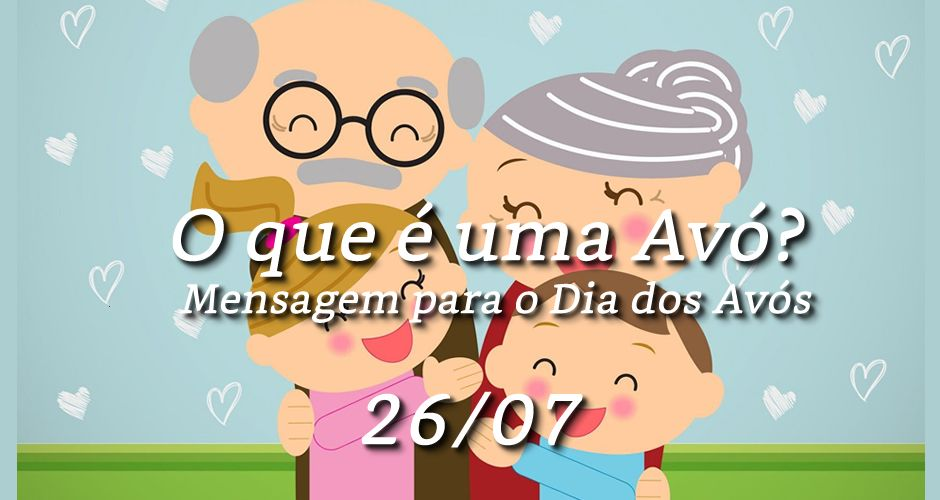 Mensagem Dia Das Avos: O Que é Uma Avó (Feliz Dia Dos Avós
